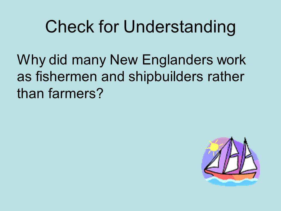New England Geography and Climate –Appalachian Mountains, Boston harbor, hilly terrain, rocky soil, jagged coastline –Moderate summers, cold winters Economy –Fishing, ship building, industry and naval supplies, trade and port cities –Skilled craftsmen, shop keepers Social Life –Village and church as center of life –Religious reformers and separatists Political and civil life –Town meetings