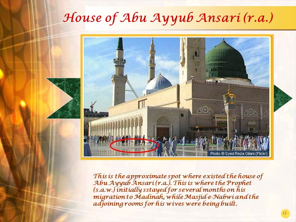 15 House of Abu Ayyub Ansari (r.a.) This is the approximate spot where existed the house of Abu Ayyub Ansari (r.a.).