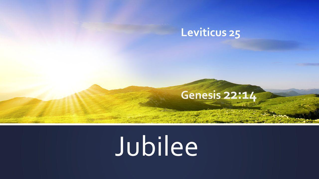 Jubilee Leviticus 25 Genesis 22:14