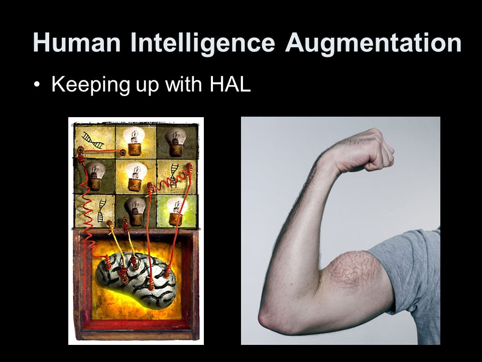 Human Intelligence Augmentation Keeping up with HAL