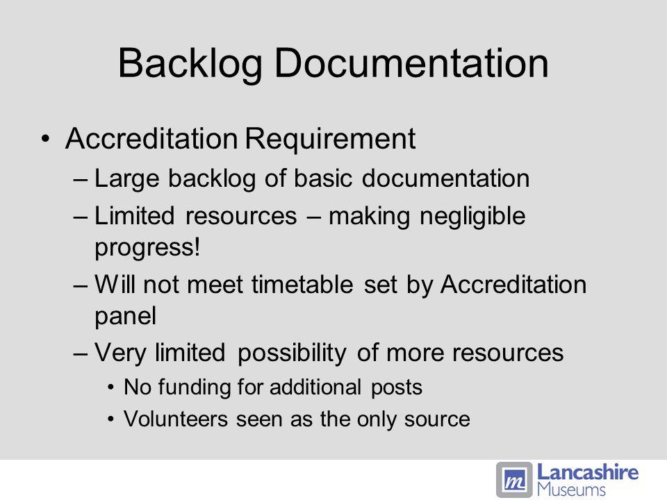Backlog Documentation Accreditation Requirement –Large backlog of basic documentation –Limited resources – making negligible progress.