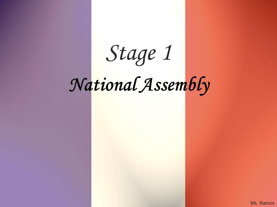 Stages of the French Revolution 1st Stage: National Assembly Third Estate declares itself the National Assembly, vows to write new Constitution.