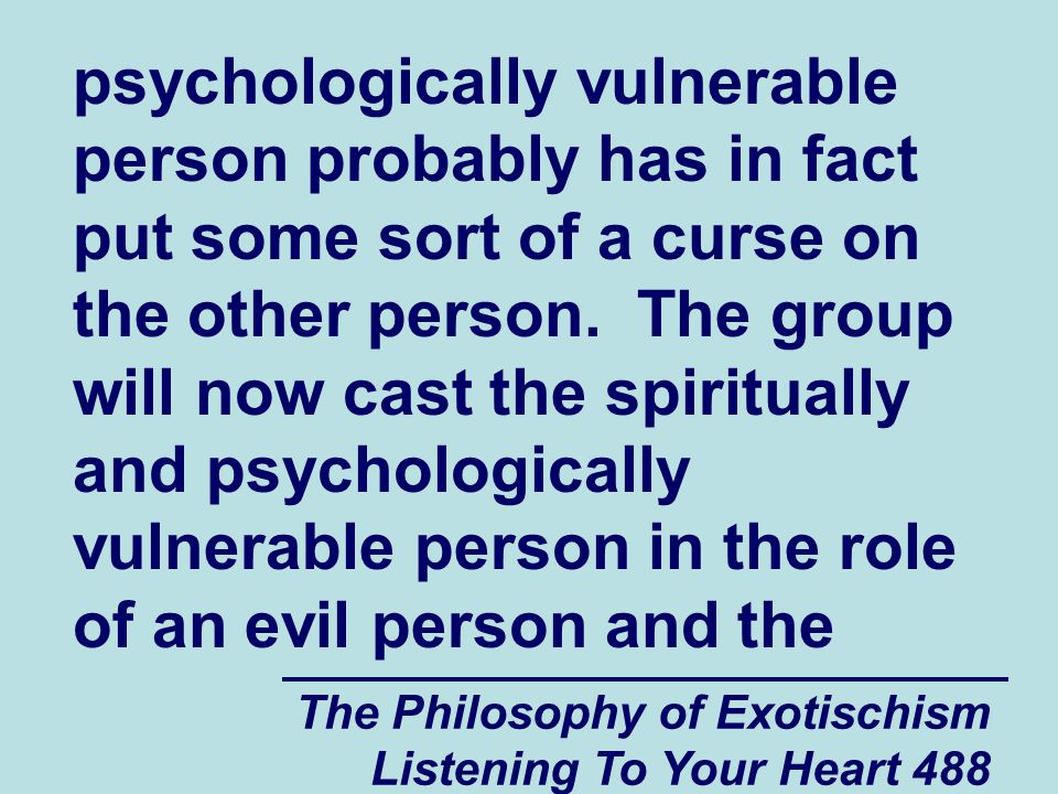 The Philosophy of Exotischism Listening To Your Heart 488 psychologically vulnerable person probably has in fact put some sort of a curse on the other