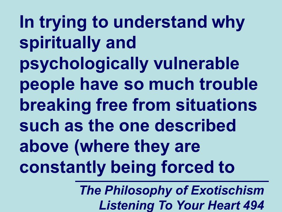 The Philosophy of Exotischism Listening To Your Heart 494 In trying to understand why spiritually and psychologically vulnerable people have so much t