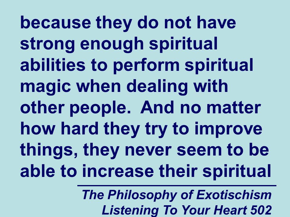 The Philosophy of Exotischism Listening To Your Heart 502 because they do not have strong enough spiritual abilities to perform spiritual magic when d