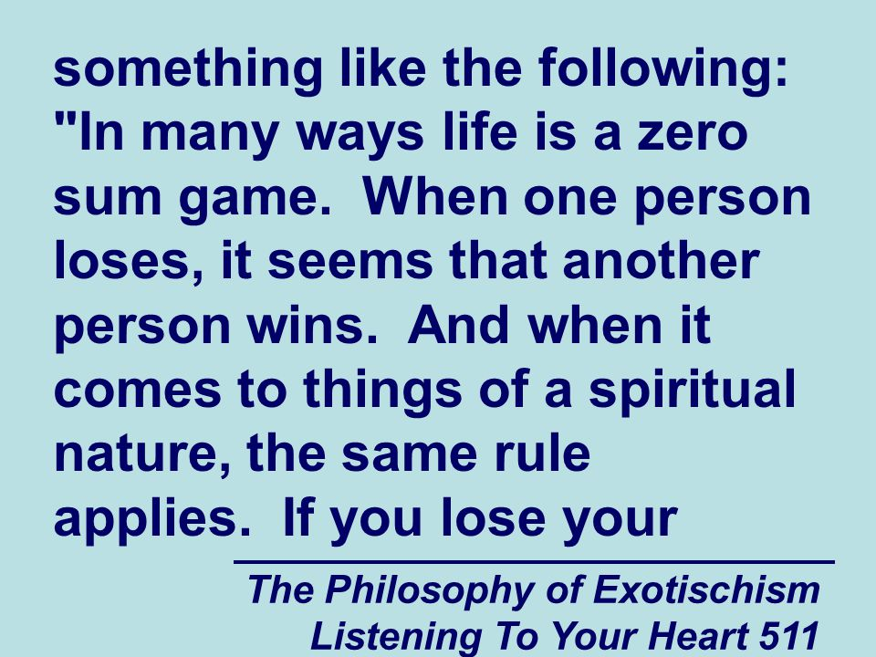 The Philosophy of Exotischism Listening To Your Heart 511 something like the following: