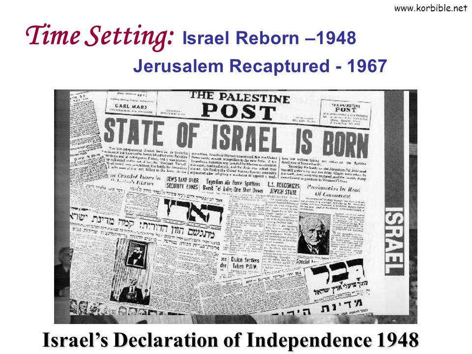 www.korbible.net Time Setting: Israel Reborn –1948 Jerusalem Recaptured - 1967 Israel's Declaration of Independence 1948