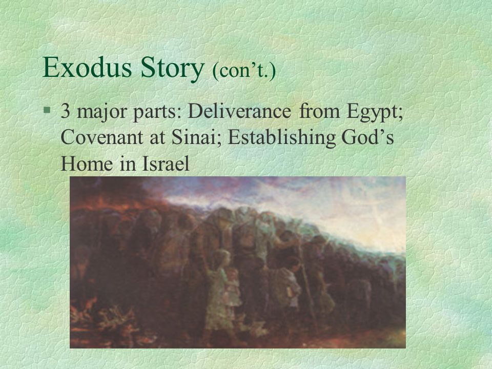 Exodus Story (con't.) §3 major parts: Deliverance from Egypt; Covenant at Sinai; Establishing God's Home in Israel