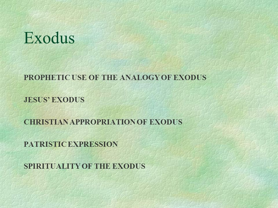 Exodus PROPHETIC USE OF THE ANALOGY OF EXODUS JESUS' EXODUS CHRISTIAN APPROPRIATION OF EXODUS PATRISTIC EXPRESSION SPIRITUALITY OF THE EXODUS
