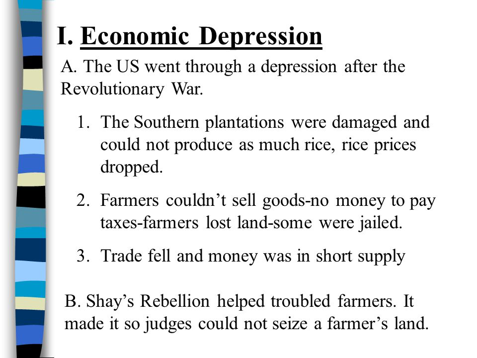 I. Economic Depression A. The US went through a depression after the Revolutionary War. 1.The Southern plantations were damaged and could not produce