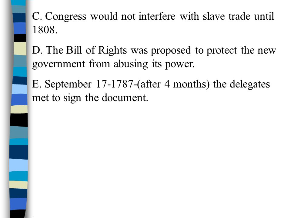 C. Congress would not interfere with slave trade until 1808. D. The Bill of Rights was proposed to protect the new government from abusing its power.