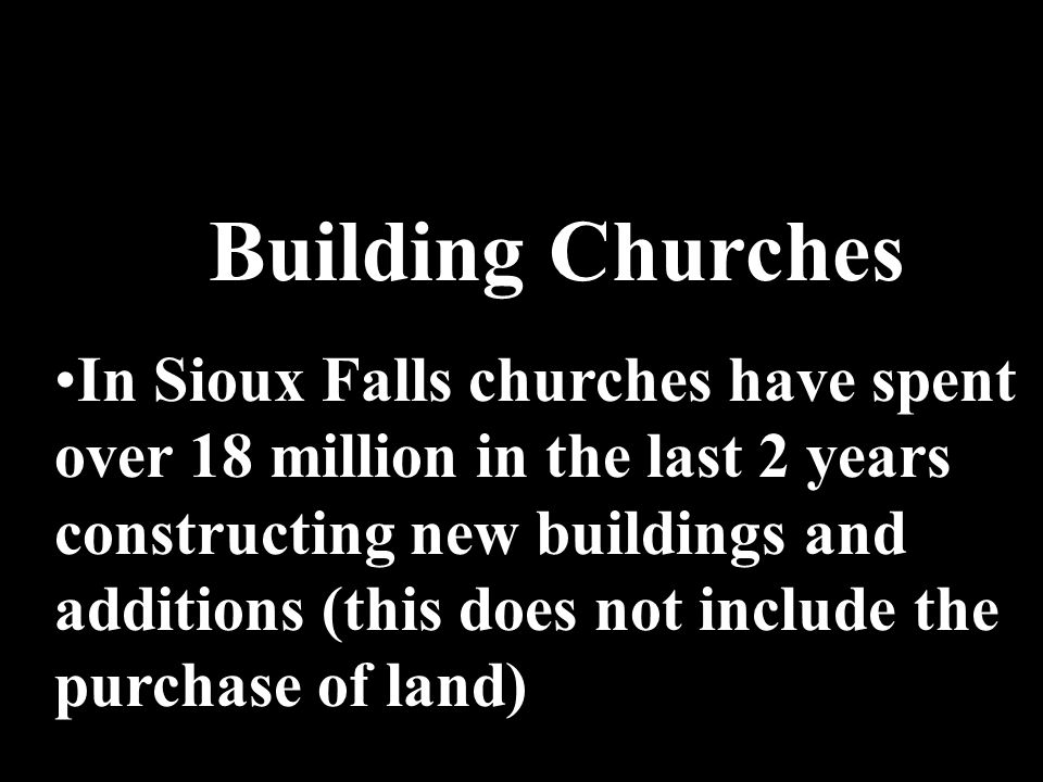 Building Churches In Sioux Falls churches have spent over 18 million in the last 2 years constructing new buildings and additions (this does not inclu