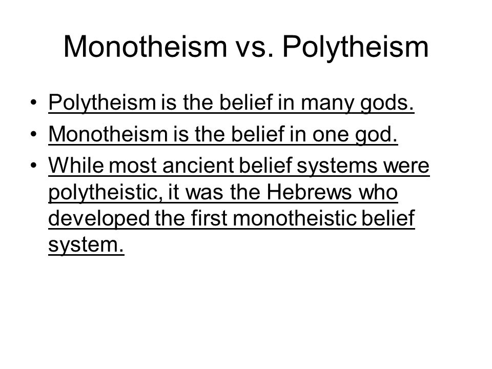 Monotheism vs. Polytheism Polytheism is the belief in many gods. Monotheism is the belief in one god. While most ancient belief systems were polytheis