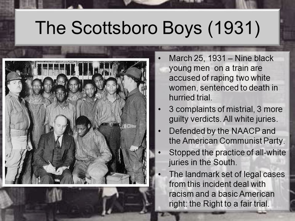 The Scottsboro Boys (1931) March 25, 1931 – Nine black young men on a train are accused of raping two white women, sentenced to death in hurried trial