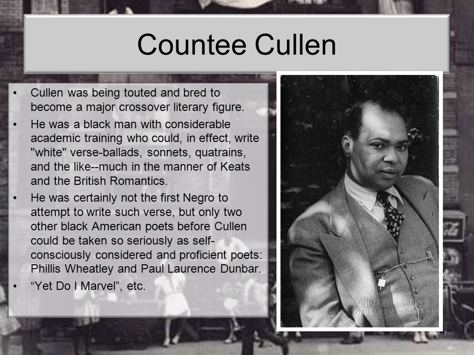 Countee Cullen Cullen was being touted and bred to become a major crossover literary figure. He was a black man with considerable academic training wh