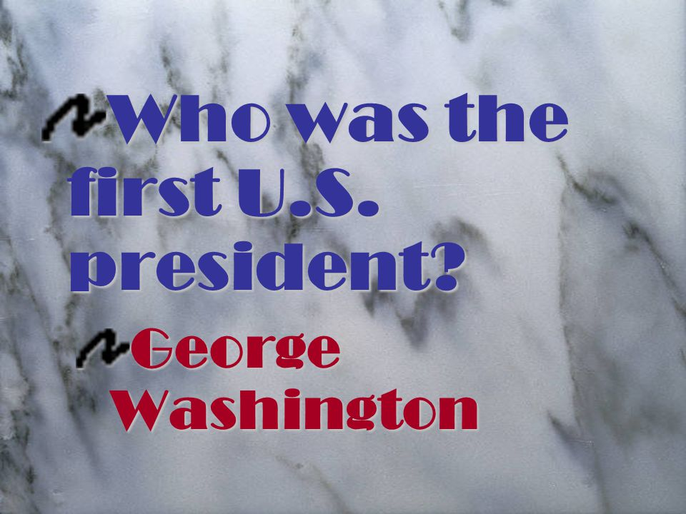 Who was the first U.S. president George Washington