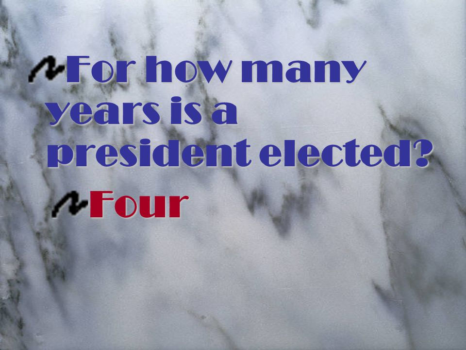 For how many years is a president elected Four