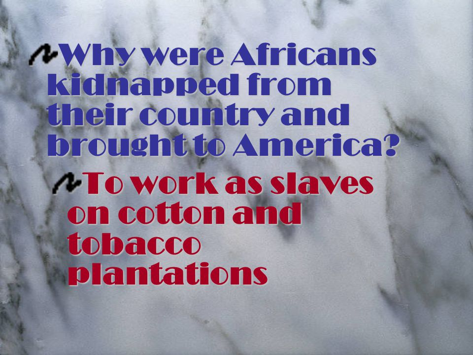Why were Africans kidnapped from their country and brought to America.