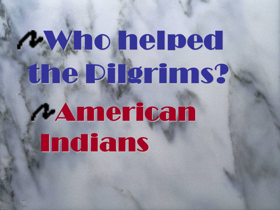 Who helped the Pilgrims American Indians