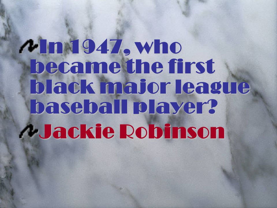 In 1947, who became the first black major league baseball player Jackie Robinson
