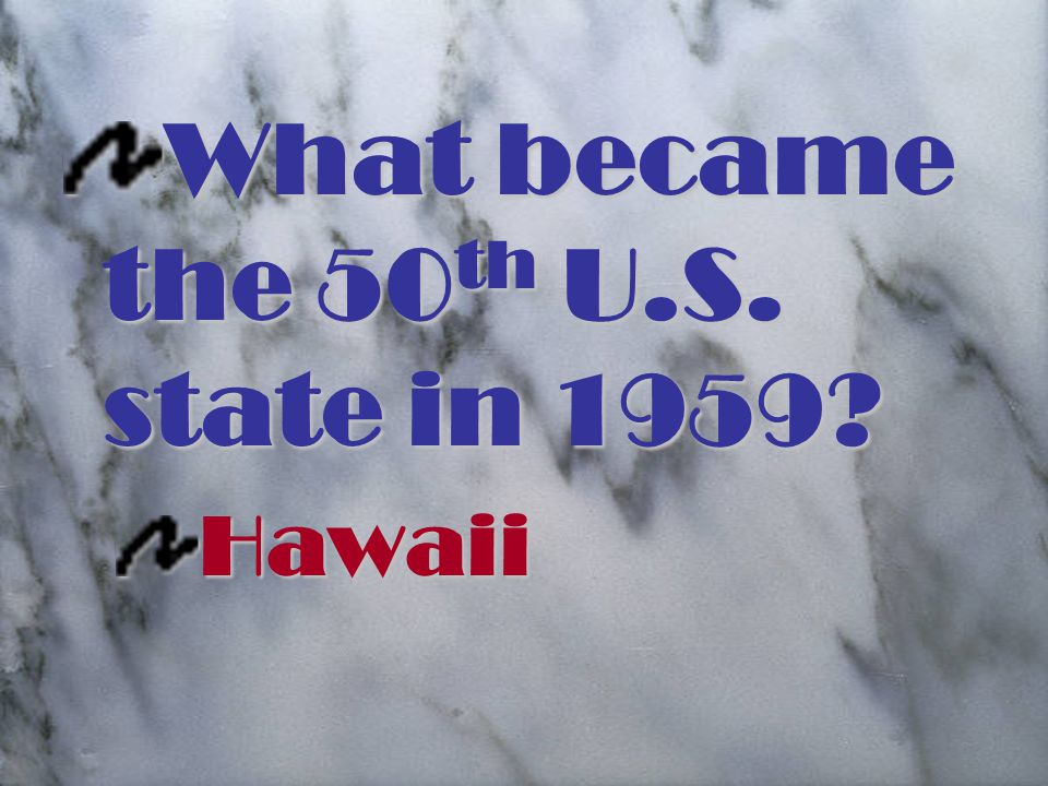 What became the 50th U.S. state in 1959 Hawaii