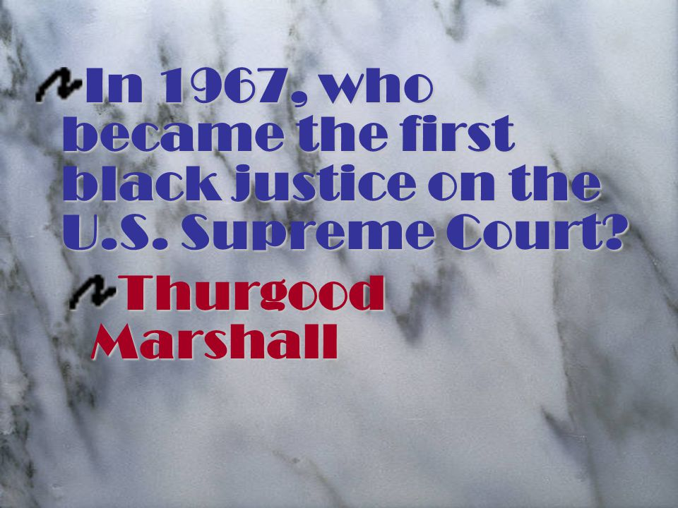 In 1967, who became the first black justice on the U.S. Supreme Court Thurgood Marshall