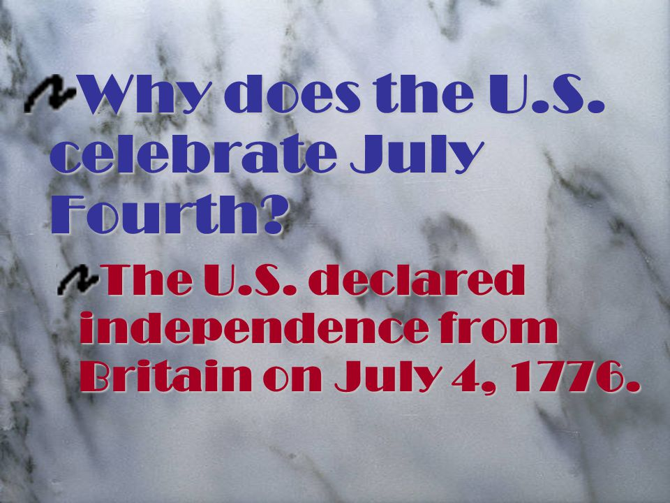 Why does the U.S. celebrate July Fourth. The U.S.