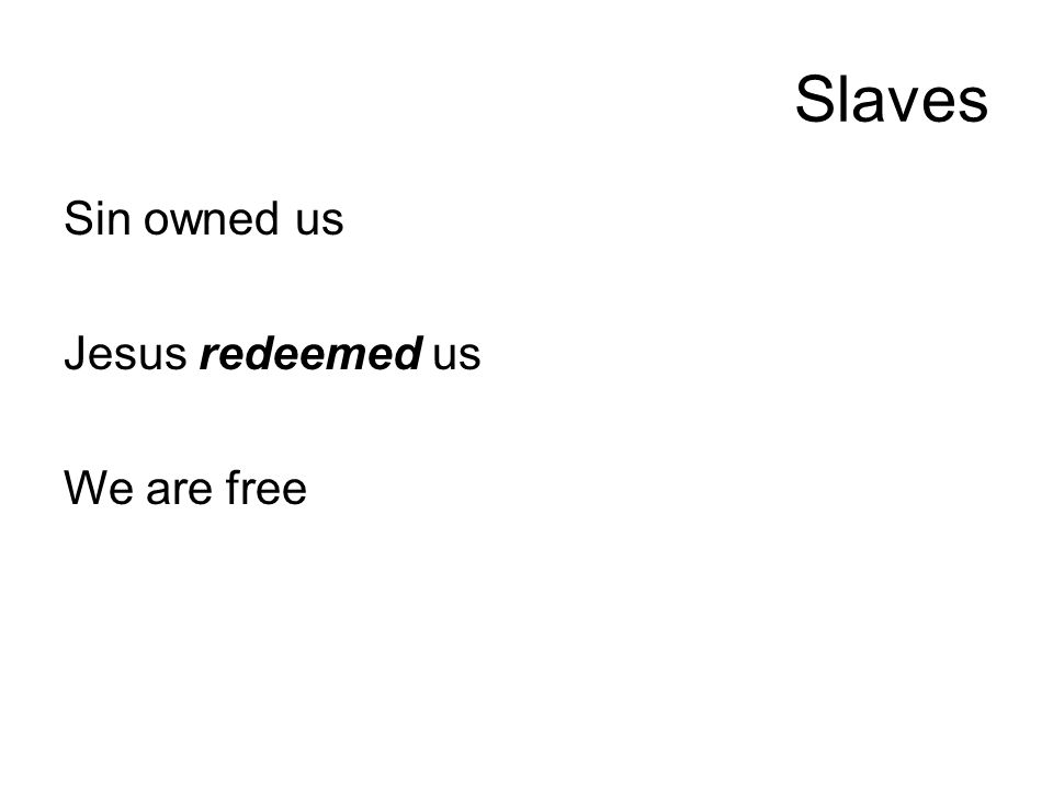 Sin owned us Jesus redeemed us We are free