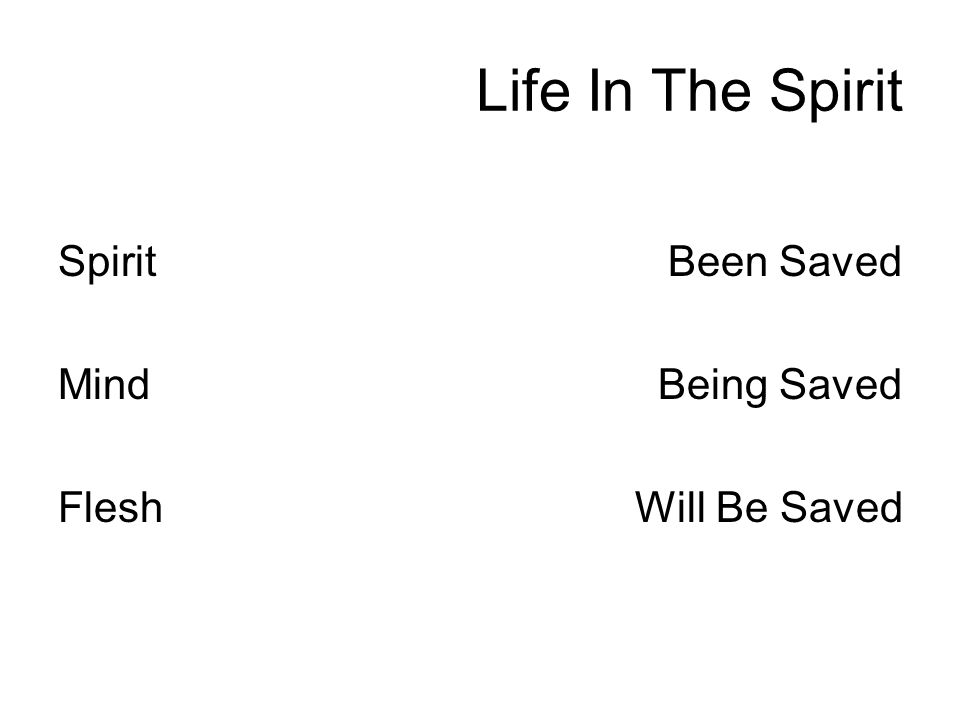 Life In The Spirit Been Saved Being Saved Will Be Saved Spirit Mind Flesh