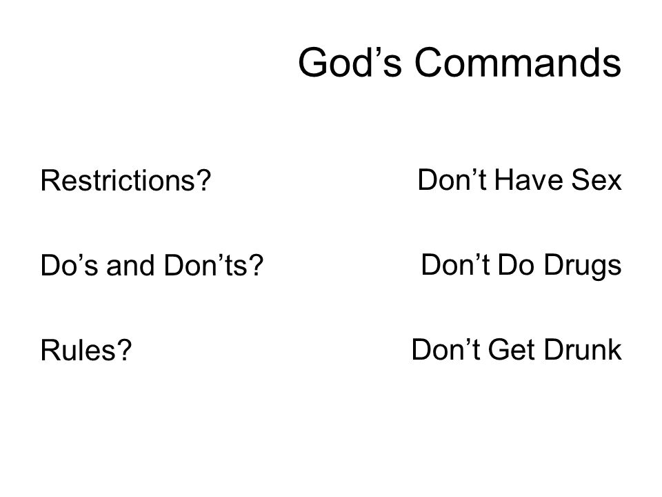 God's Commands Restrictions? Do's and Don'ts? Rules? Don't Have Sex Don't Do Drugs Don't Get Drunk