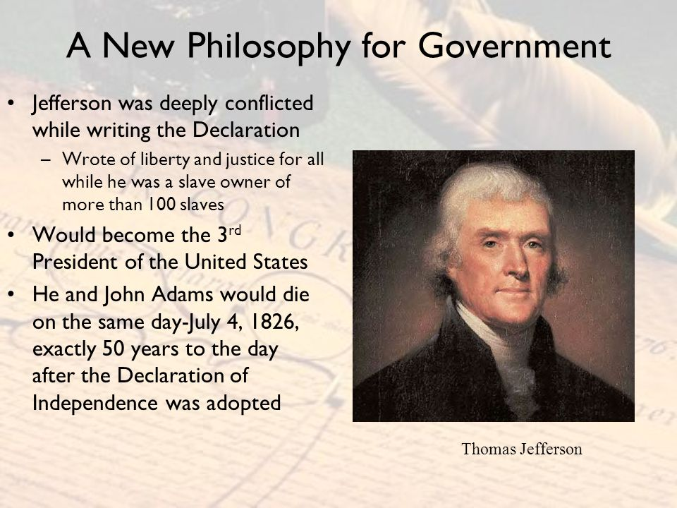 A New Philosophy for Government July 4, 1776: The Second Continental Congress approved the Declaration of Independence All ties with Great Britain were severed The signers were wanted men and would pay with their lives as traitors if captured The grave of William Hurry in Philadelphia, PA.