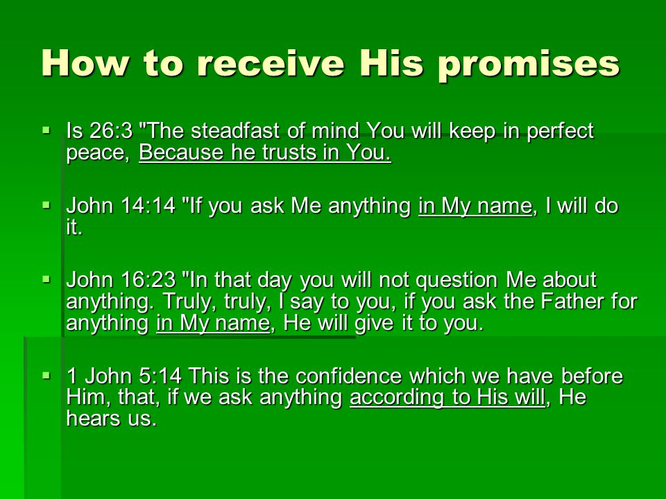 How to receive His promises  Is 26:3 The steadfast of mind You will keep in perfect peace, Because he trusts in You.