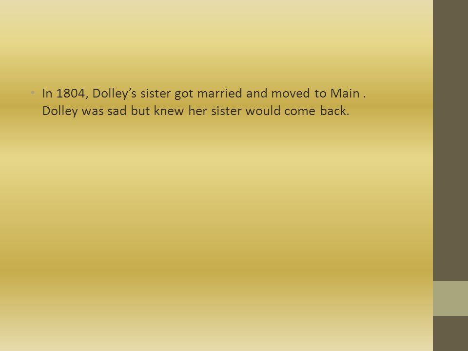 In 1804, Dolley's sister got married and moved to Main.