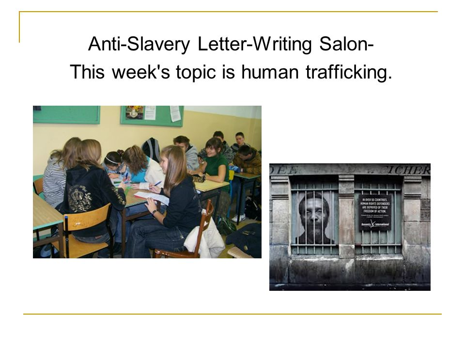 Anti-Slavery Letter-Writing Salon- This week's topic is human trafficking.