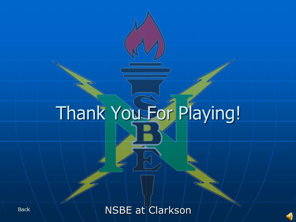 NSBE at Clarkson Thank You For Playing! Back