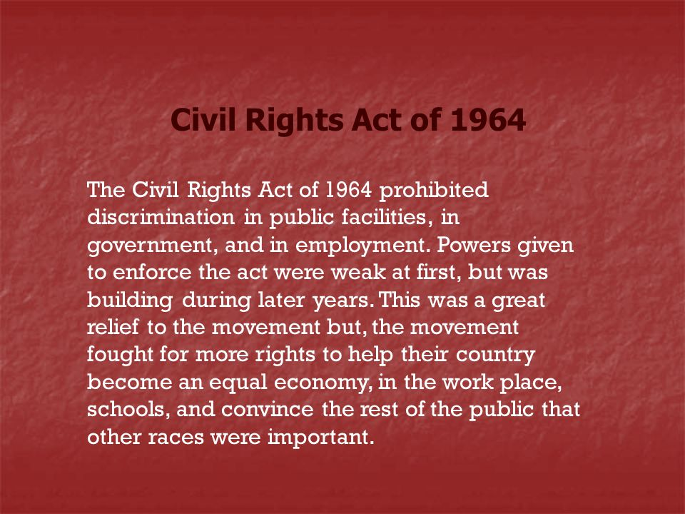 Civil Rights Act of 1964 The Civil Rights Act of 1964 prohibited discrimination in public facilities, in government, and in employment. Powers given t
