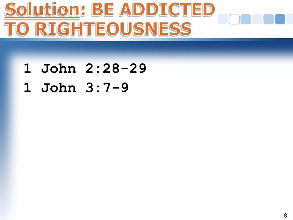 1 John 2:28-29 1 John 3:7-9 8
