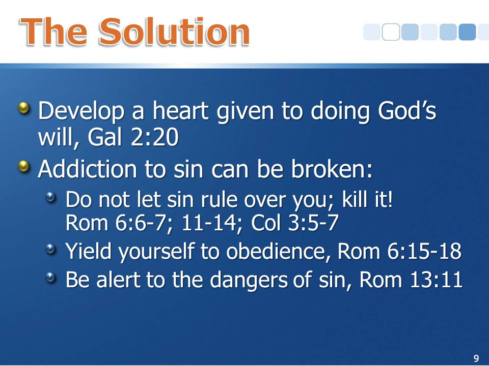 Develop a heart given to doing God's will, Gal 2:20 Addiction to sin can be broken: Do not let sin rule over you; kill it.