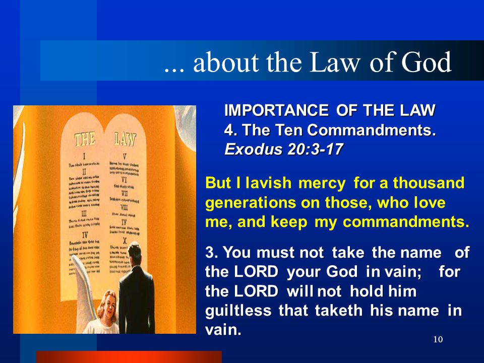 10 IMPORTANCE OF THE LAW 4. The Ten Commandments. Exodus 20:3 ‑ 17 But I lavish mercy for a thousand generations on those, who love me, and keep my co