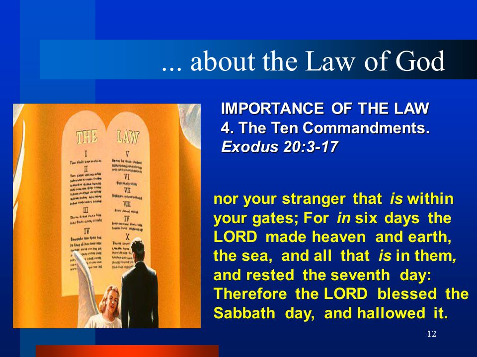 12 IMPORTANCE OF THE LAW 4. The Ten Commandments. Exodus 20:3 ‑ 17 nor your stranger that is within your nor your stranger that is within your gates;