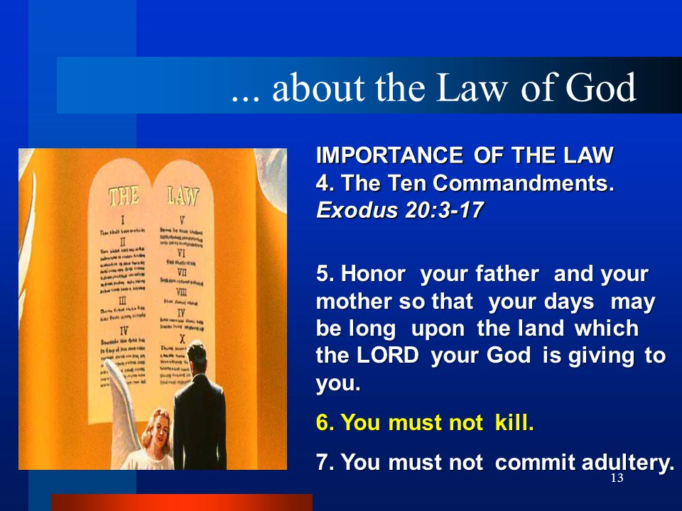 13 IMPORTANCE OF THE LAW 4.The Ten Commandments. Exodus 20:3 ‑ 17 5.
