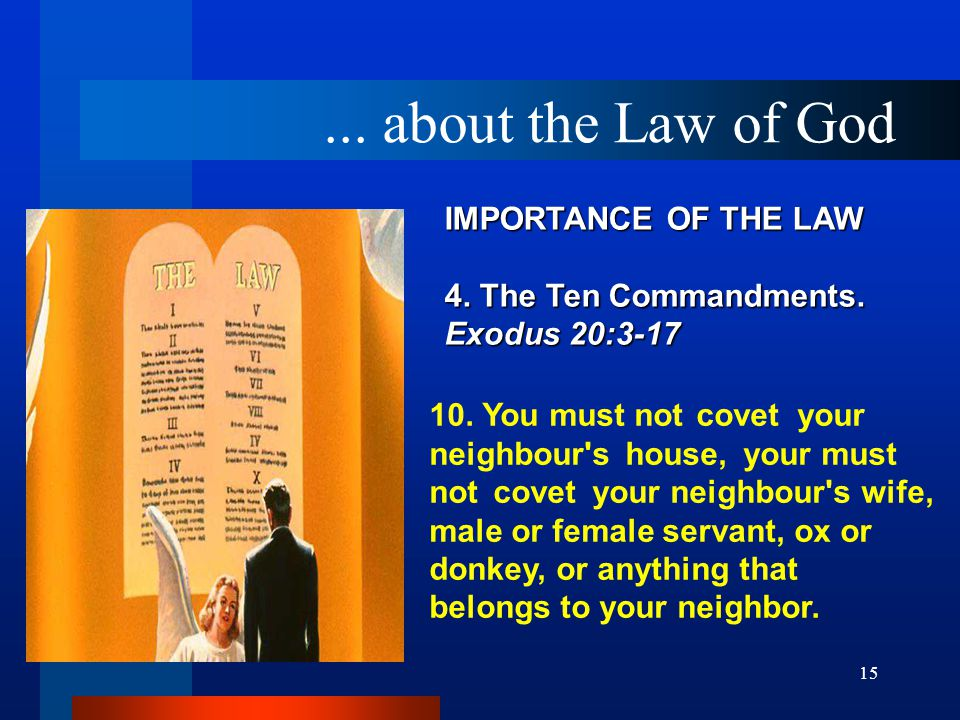 15 IMPORTANCE OF THE LAW 4.The Ten Commandments. Exodus 20:3 ‑ 17 10.