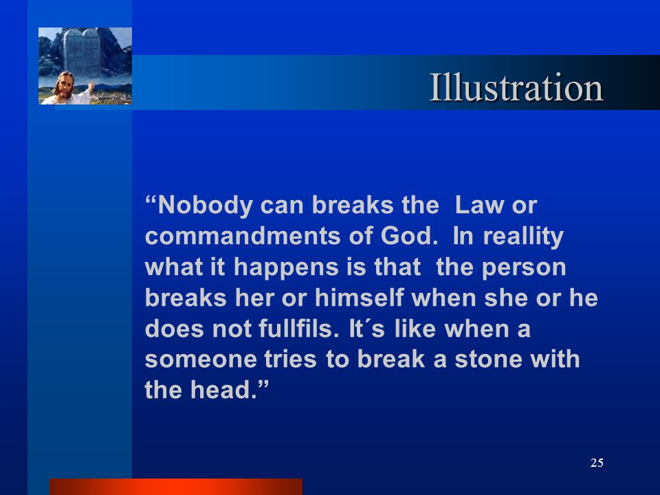 25 Illustration Nobody can breaks the Law or commandments of God.