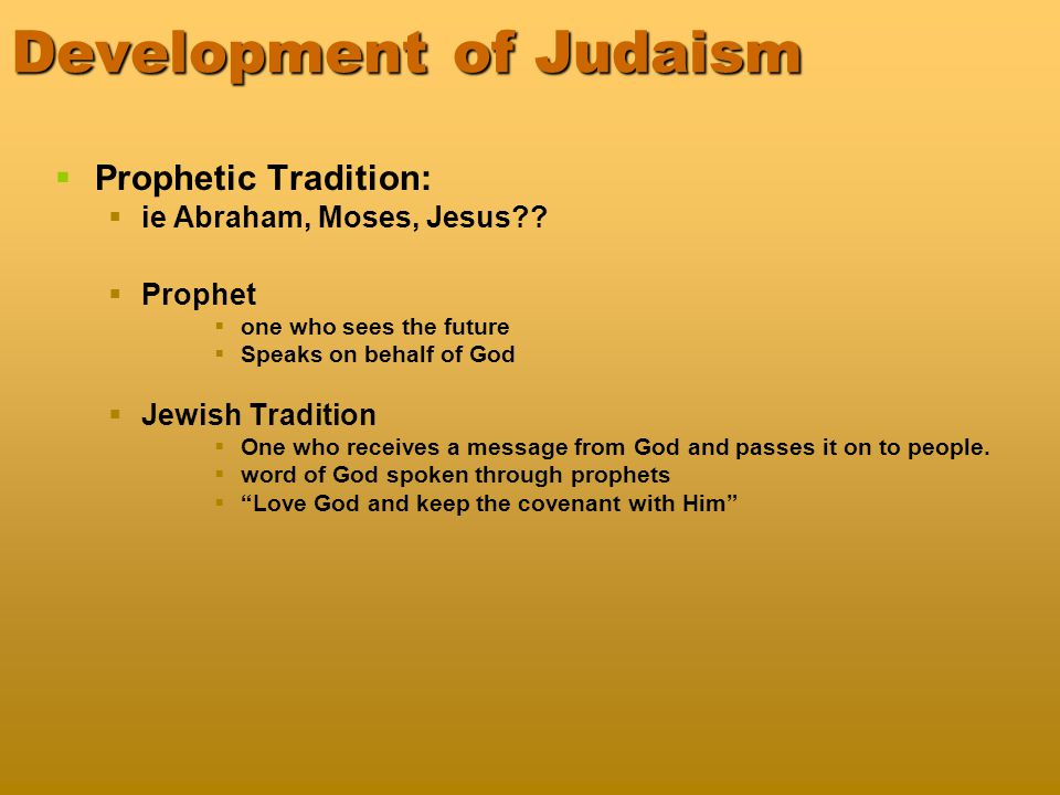 Development of Judaism   Prophetic Tradition:   ie Abraham, Moses, Jesus?.