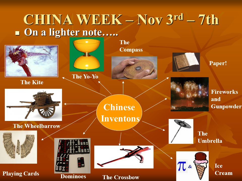 CHINA WEEK – Nov 3 rd – 7th On a lighter note….. On a lighter note….. Chinese Inventons Paper! Fireworks and Gunpowder The Umbrella Ice Cream The Cros