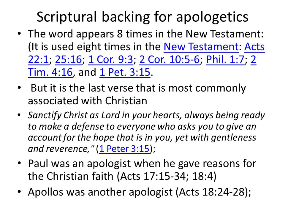 Scriptural backing for apologetics The word appears 8 times in the New Testament: (It is used eight times in the New Testament: Acts 22:1; 25:16; 1 Cor.