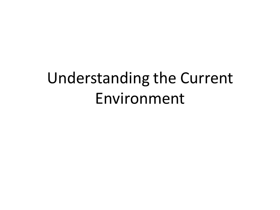 Understanding the Current Environment