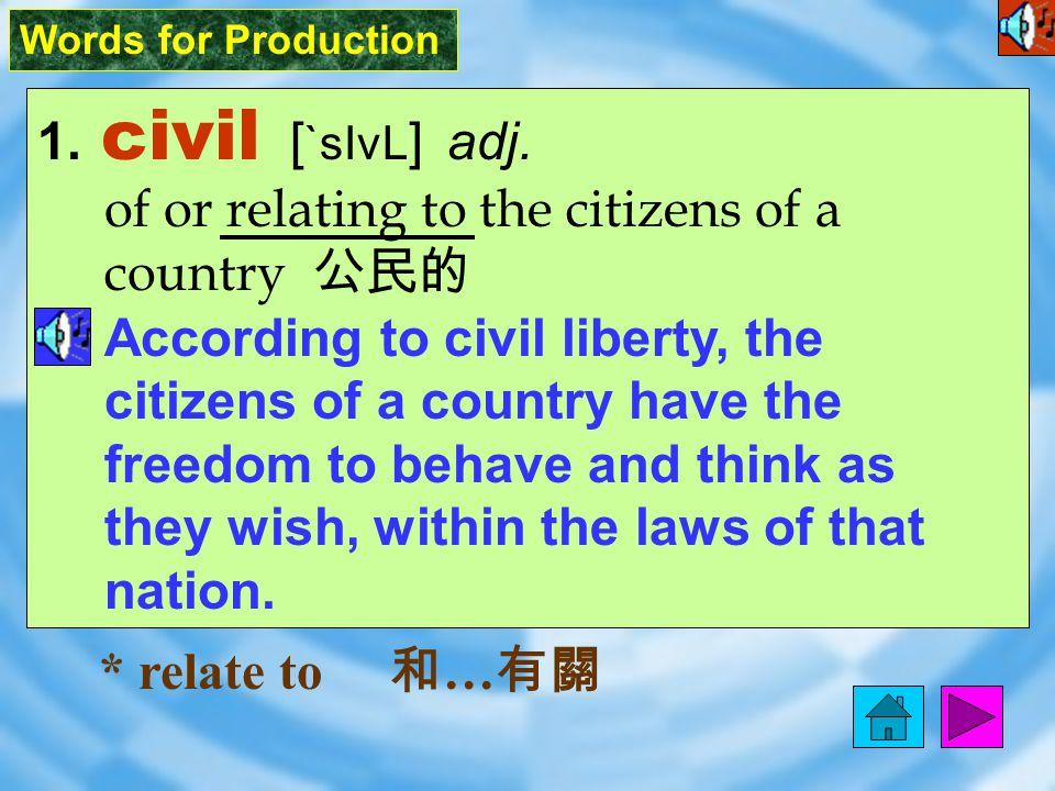 Words for Production 1.civil [ `sIvL ] adj.
