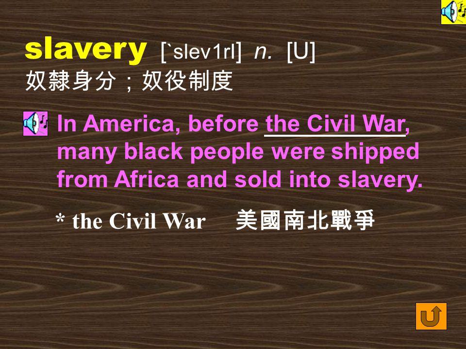 Words for Production 15. slave [ slev ] n.