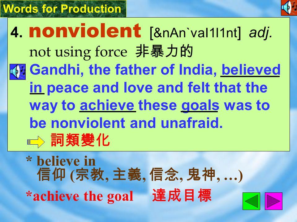 Words for Production 4.nonviolent [ &nAn`vaI1l1nt ] adj.